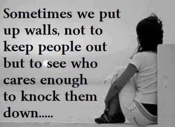Sometimes We Build Up Walls Not To Keep